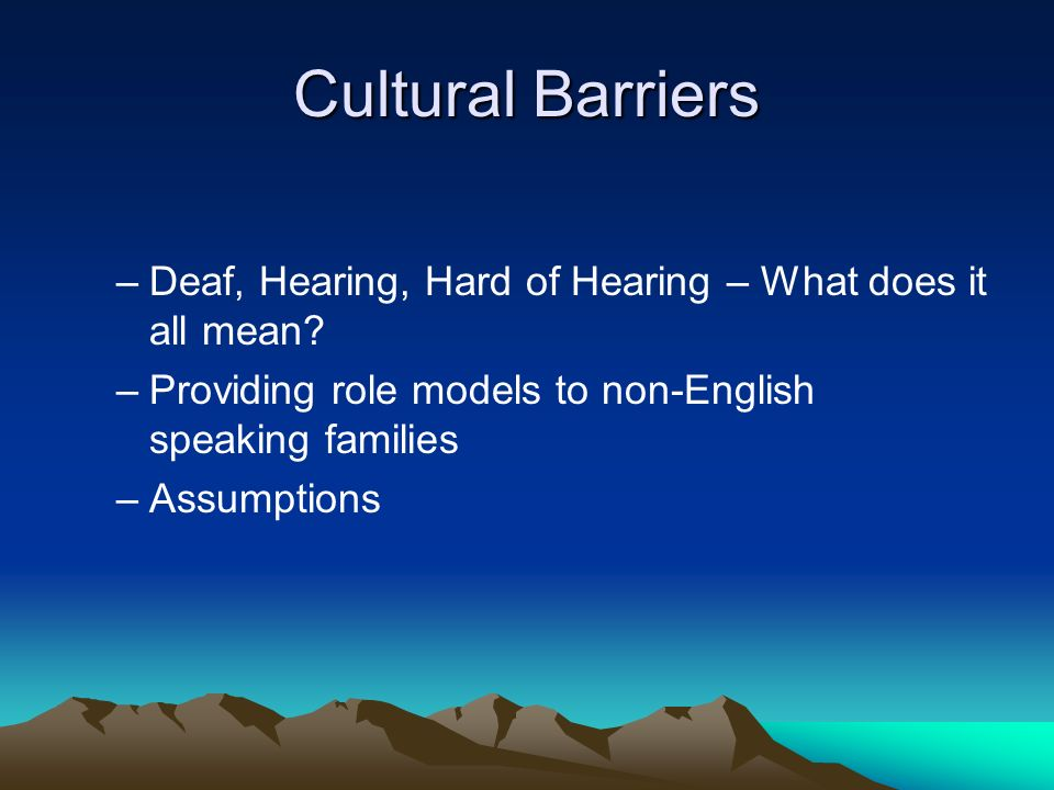 Cultural Barriers –Deaf, Hearing, Hard of Hearing – What does it all mean.
