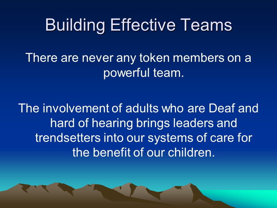 Building Effective Teams There are never any token members on a powerful team.