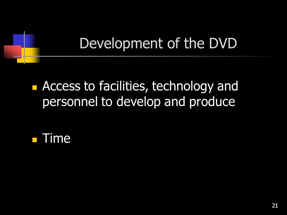 21 Development of the DVD Access to facilities, technology and personnel to develop and produce Time