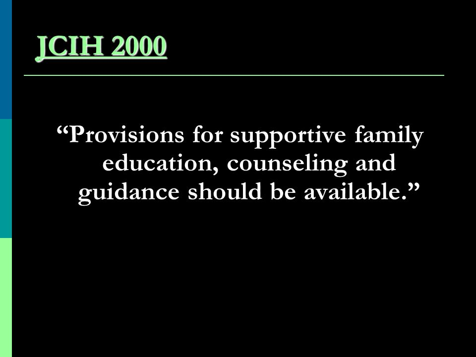 JCIH 2000 Provisions for supportive family education, counseling and guidance should be available.