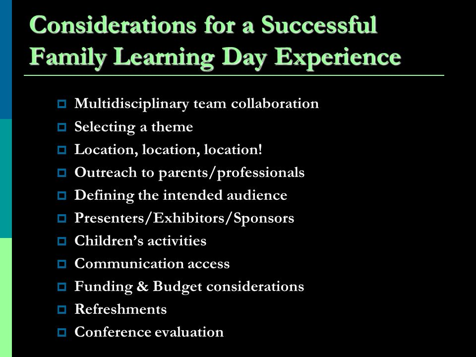 Considerations for a Successful Family Learning Day Experience Multidisciplinary team collaboration Selecting a theme Location, location, location.