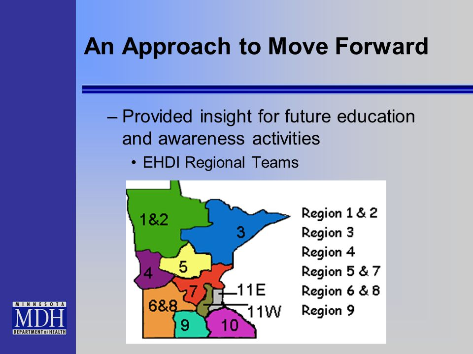 An Approach to Move Forward –Provided insight for future education and awareness activities EHDI Regional Teams