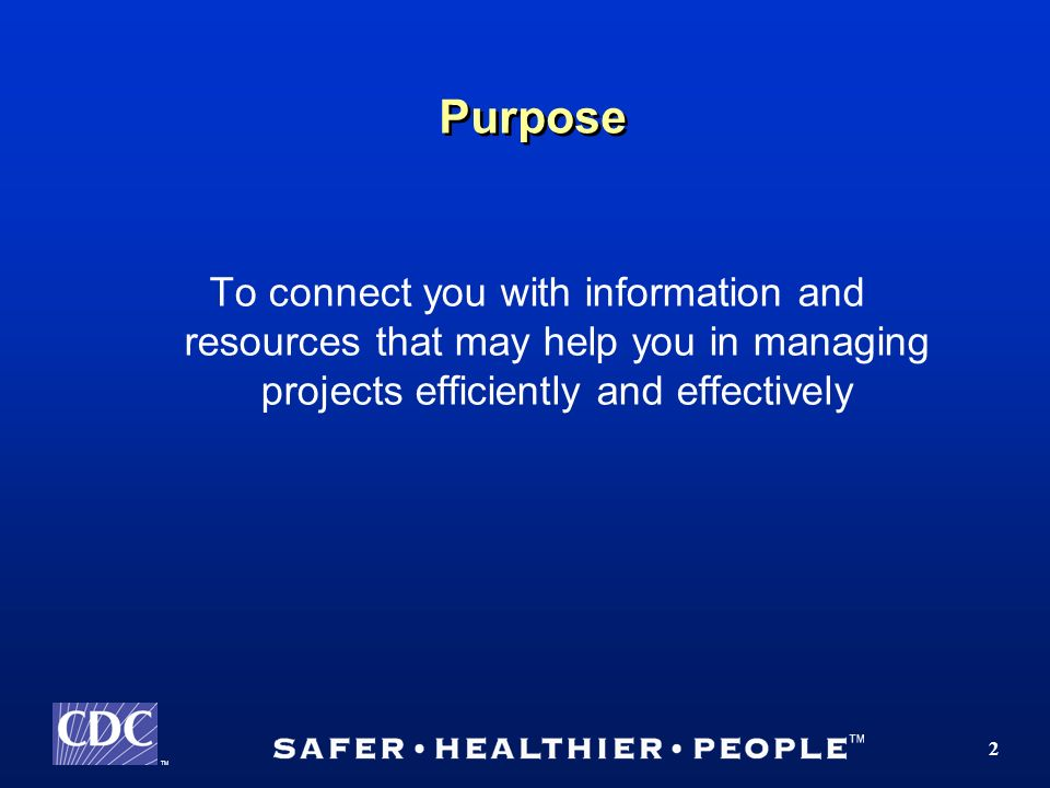 TM 2 Purpose To connect you with information and resources that may help you in managing projects efficiently and effectively