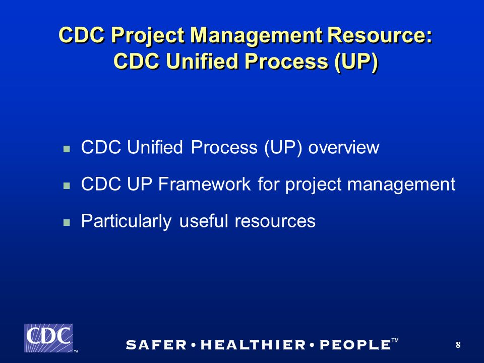 TM 8 CDC Project Management Resource: CDC Unified Process (UP) CDC Unified Process (UP) overview CDC UP Framework for project management Particularly useful resources