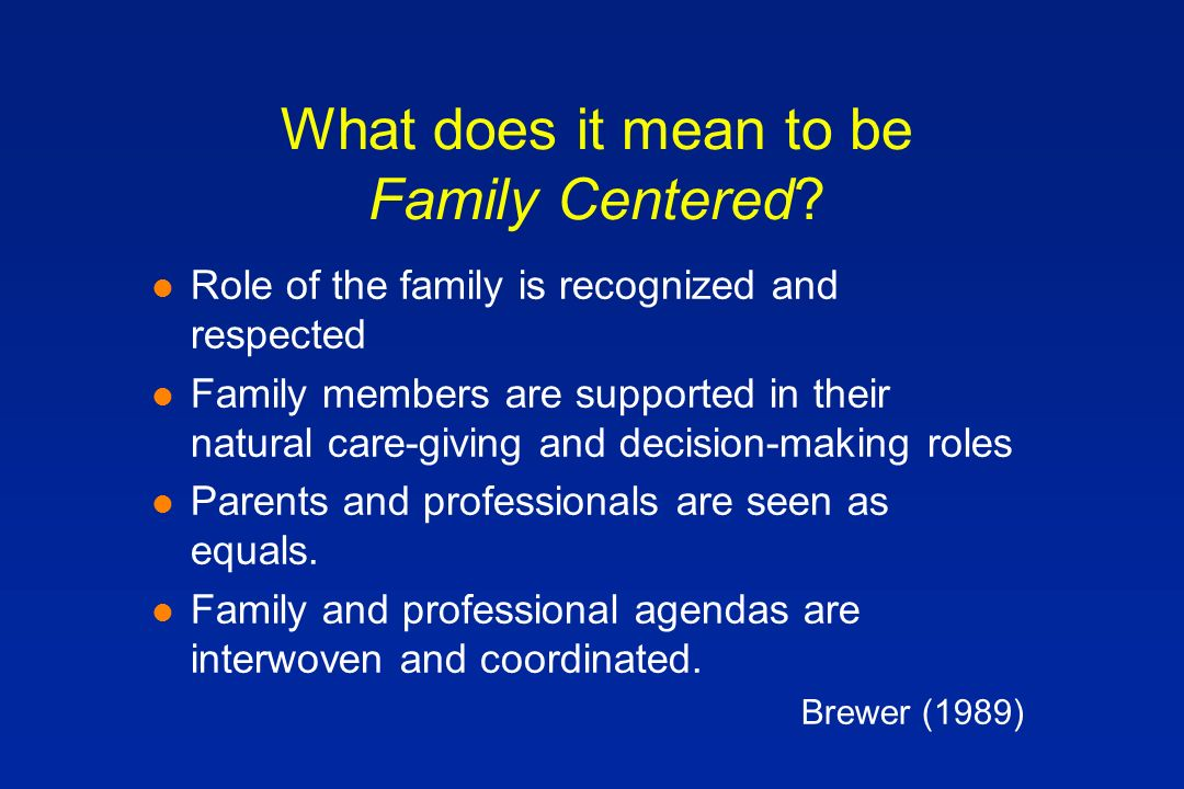 What does it mean to be Family Centered.