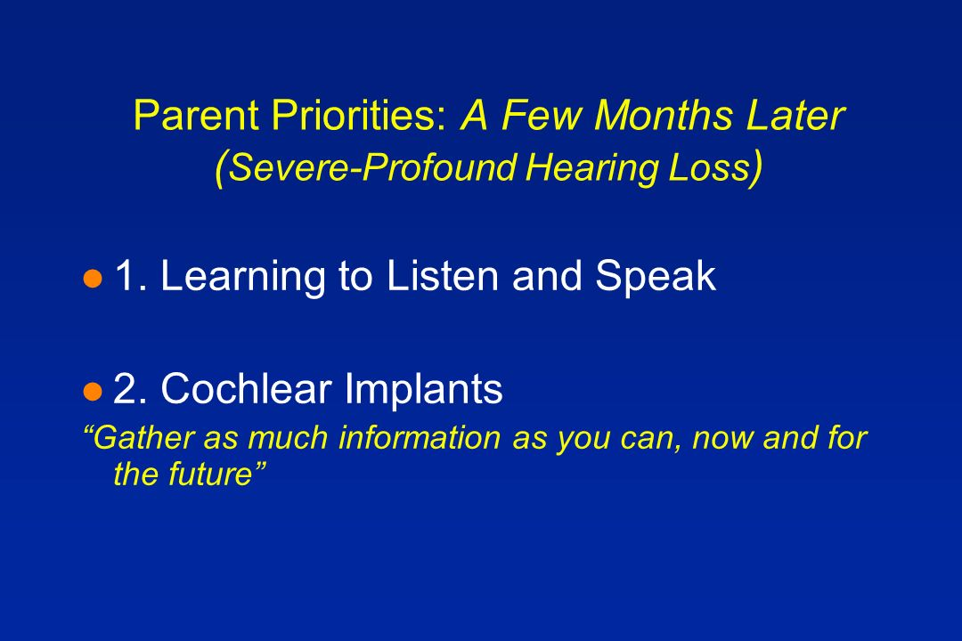 Parent Priorities: A Few Months Later ( Severe-Profound Hearing Loss ) l 1.