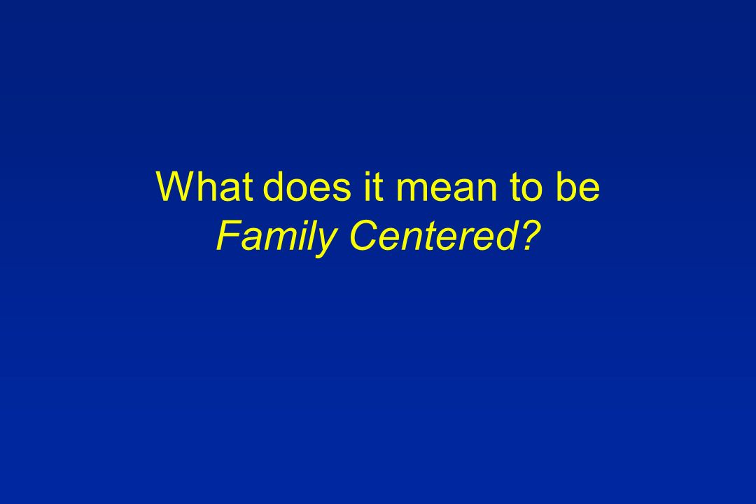 What does it mean to be Family Centered