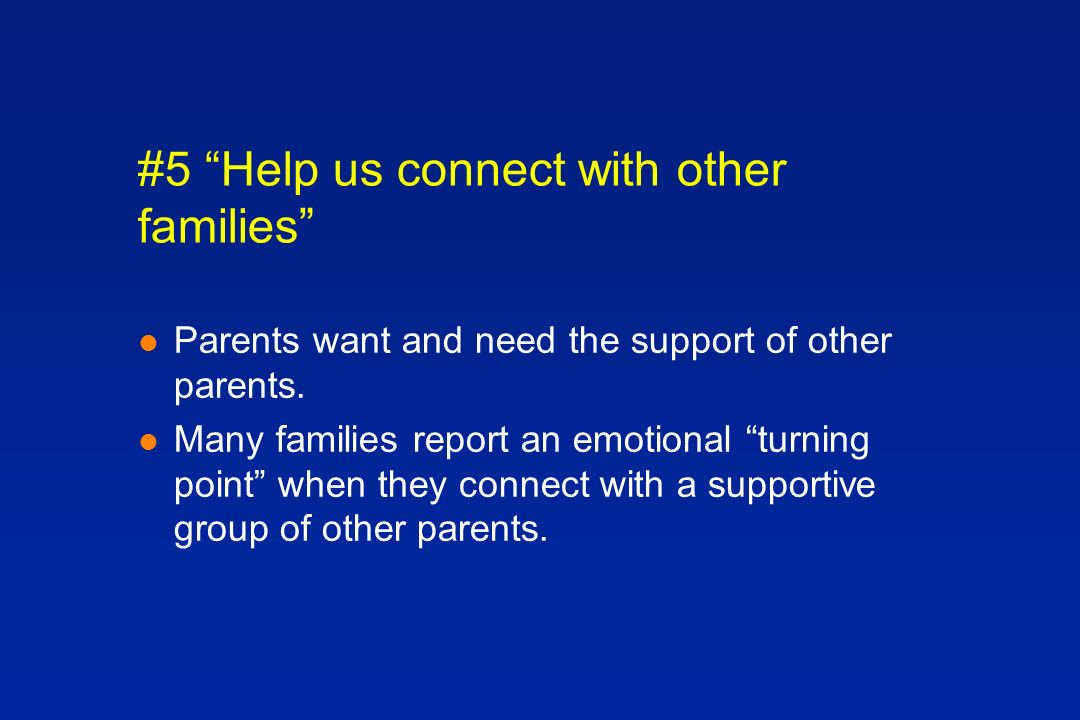 #5 Help us connect with other families l Parents want and need the support of other parents.