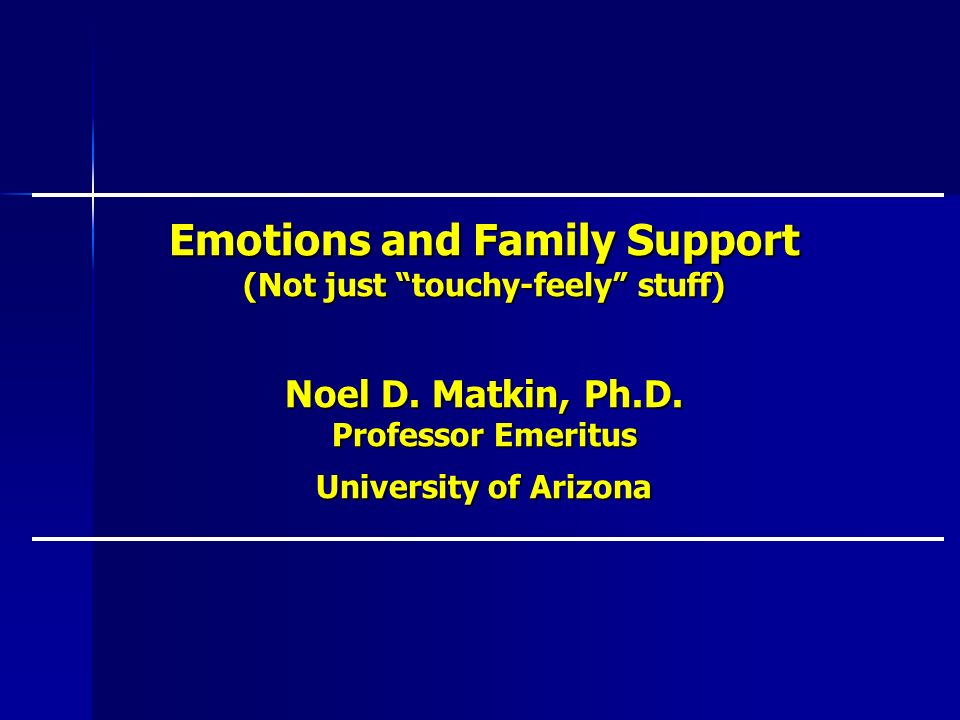 Emotions and Family Support (Not just touchy-feely stuff) Noel D.