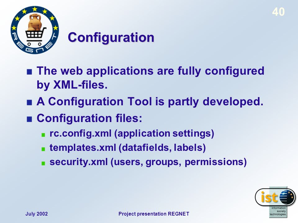 July 2002Project presentation REGNET 40 Configuration The web applications are fully configured by XML-files.