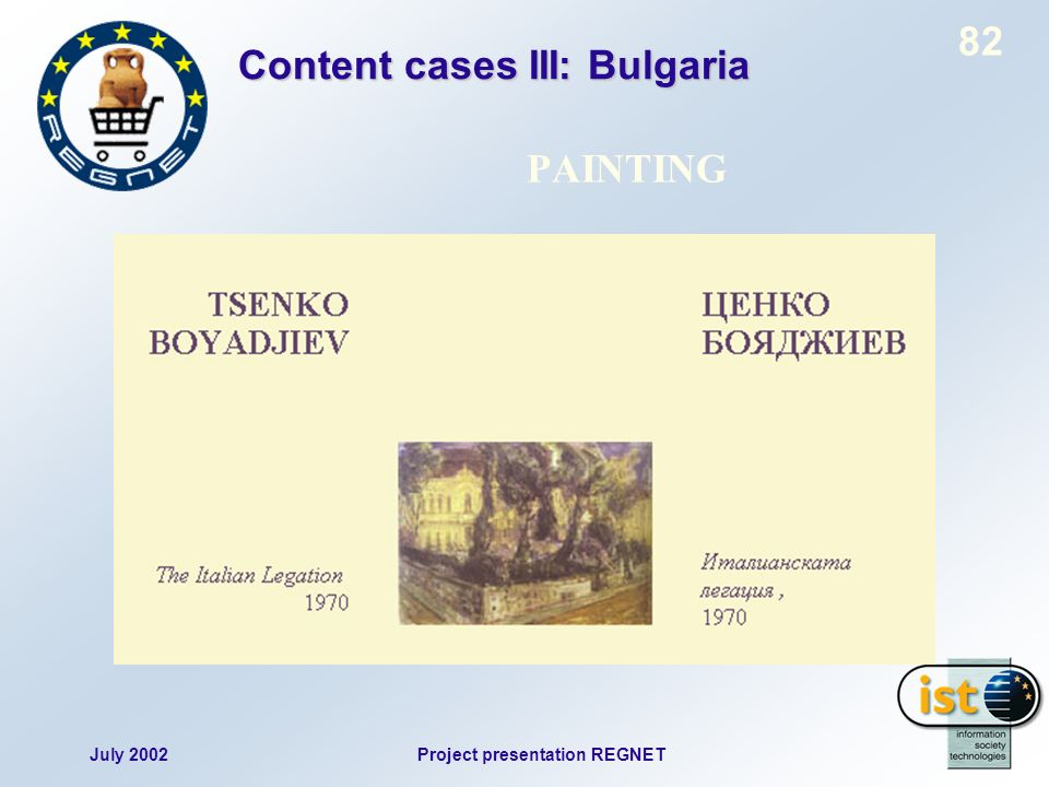 July 2002Project presentation REGNET 82 PAINTING Content cases III: Bulgaria