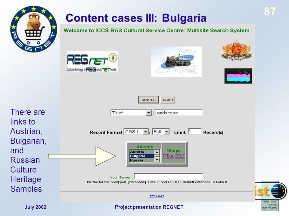 July 2002Project presentation REGNET 87 There are links to Austrian, Bulgarian, and Russian Culture Heritage Samples Content cases III: Bulgaria