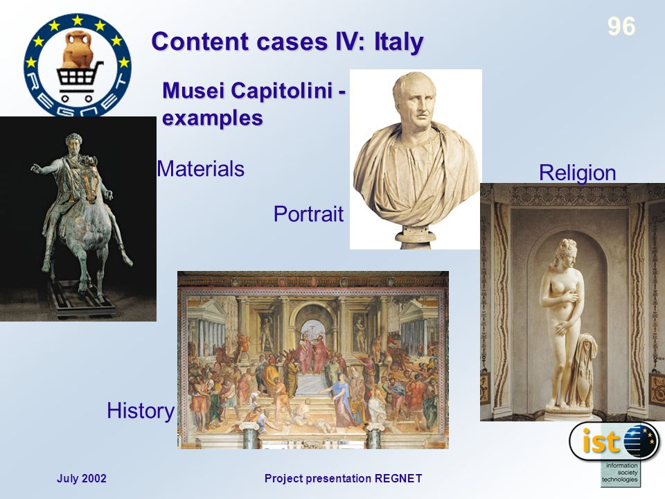 July 2002Project presentation REGNET 96 Musei Capitolini - examples Materials Portrait History Religion Content cases IV: Italy