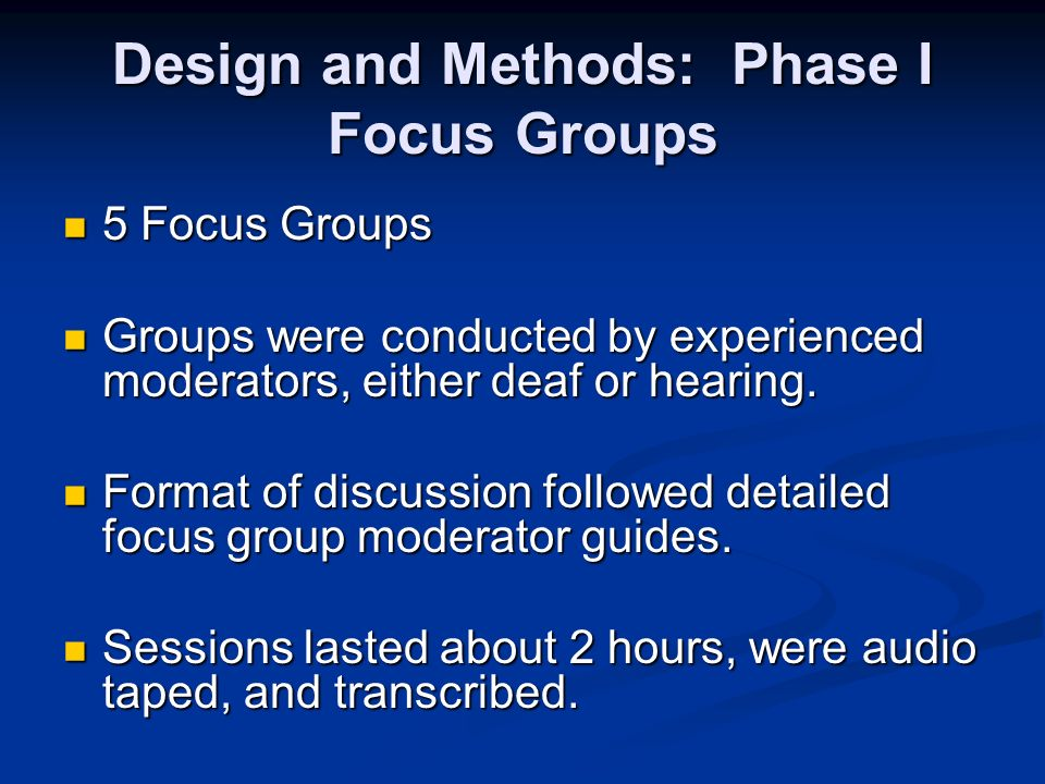 Design and Methods: Phase I Focus Groups 5 Focus Groups 5 Focus Groups Groups were conducted by experienced moderators, either deaf or hearing.