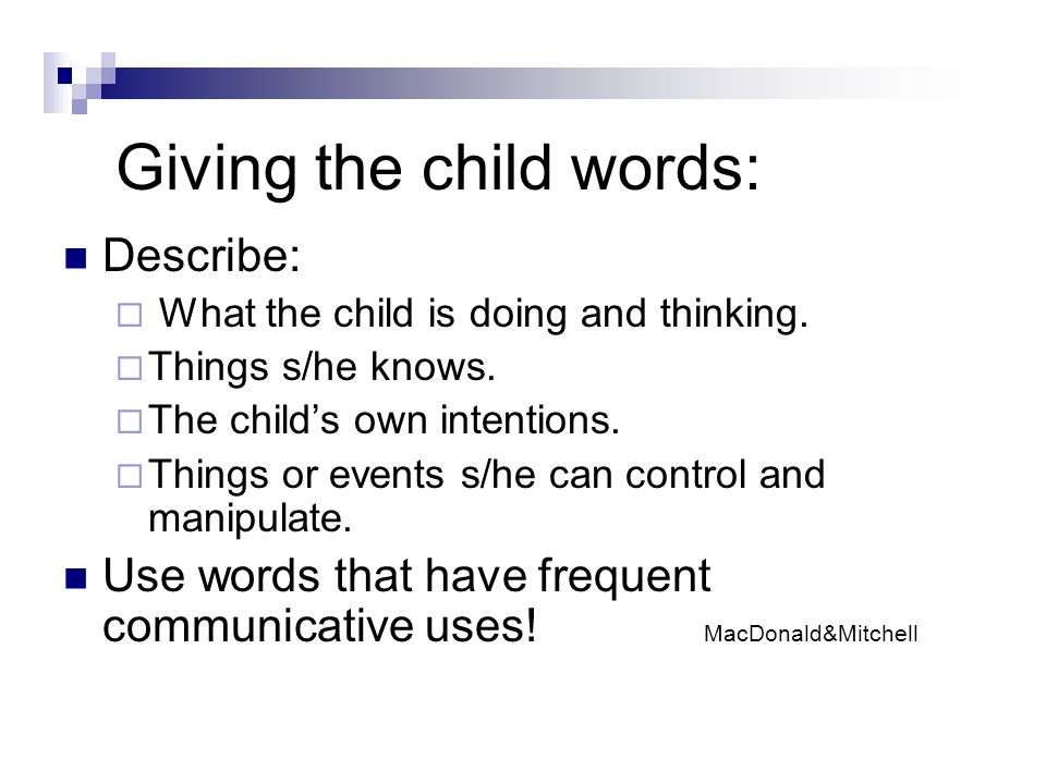 Giving the child words: Describe: What the child is doing and thinking.