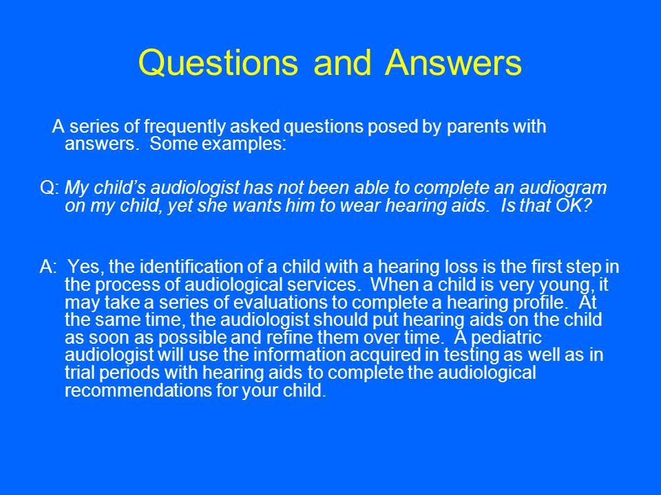 Questions and Answers A series of frequently asked questions posed by parents with answers.