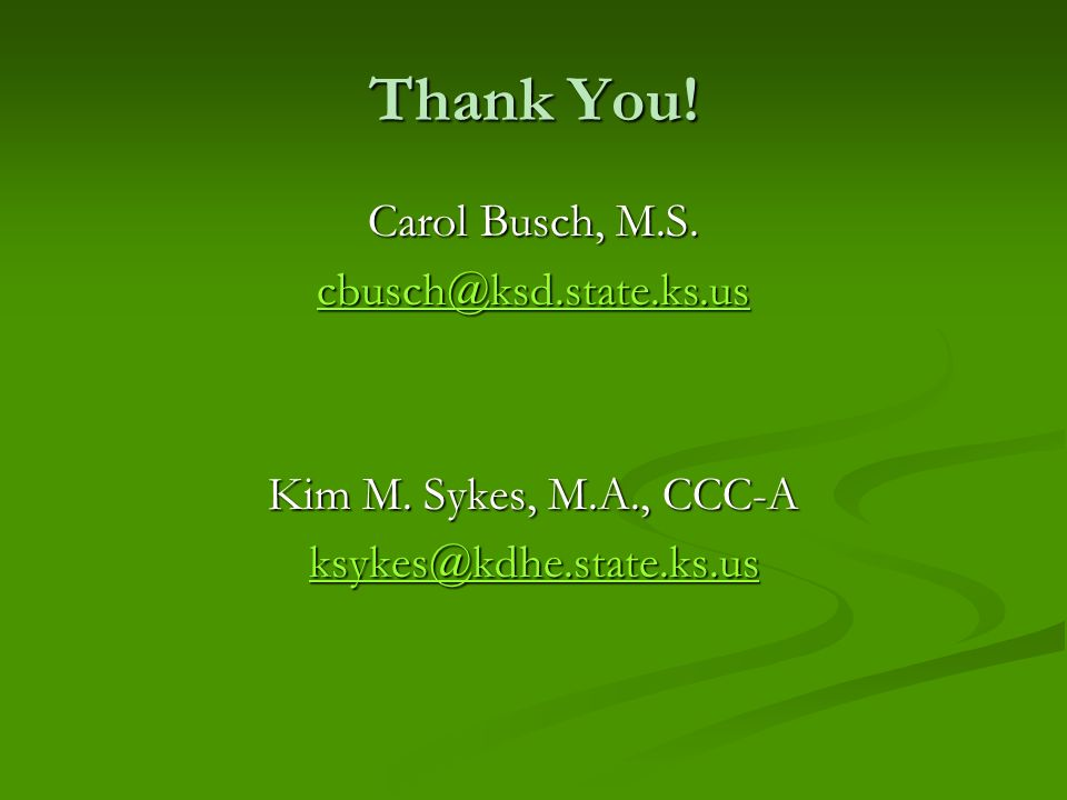 Thank You. Carol Busch, M.S. cbusch@ksd.state.ks.us Kim M.