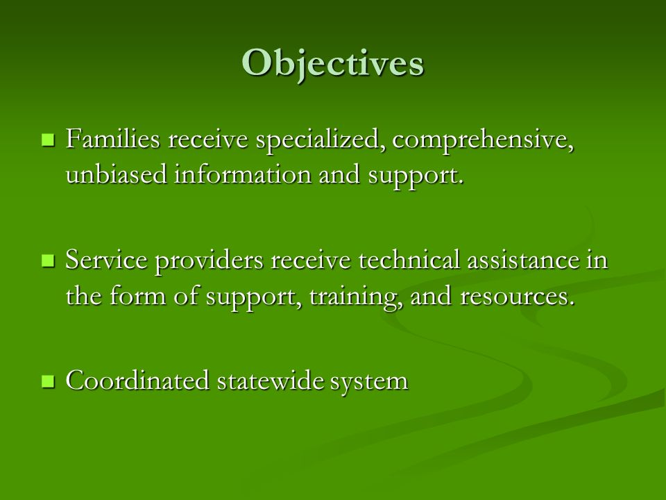 Objectives Families receive specialized, comprehensive, unbiased information and support.