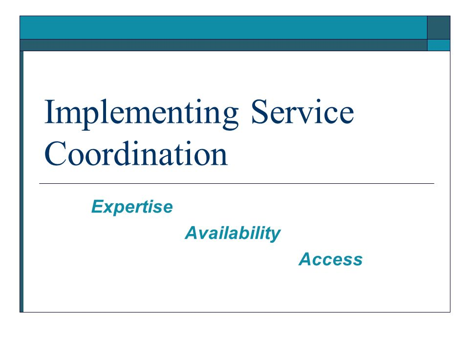 Implementing Service Coordination Expertise Availability Access