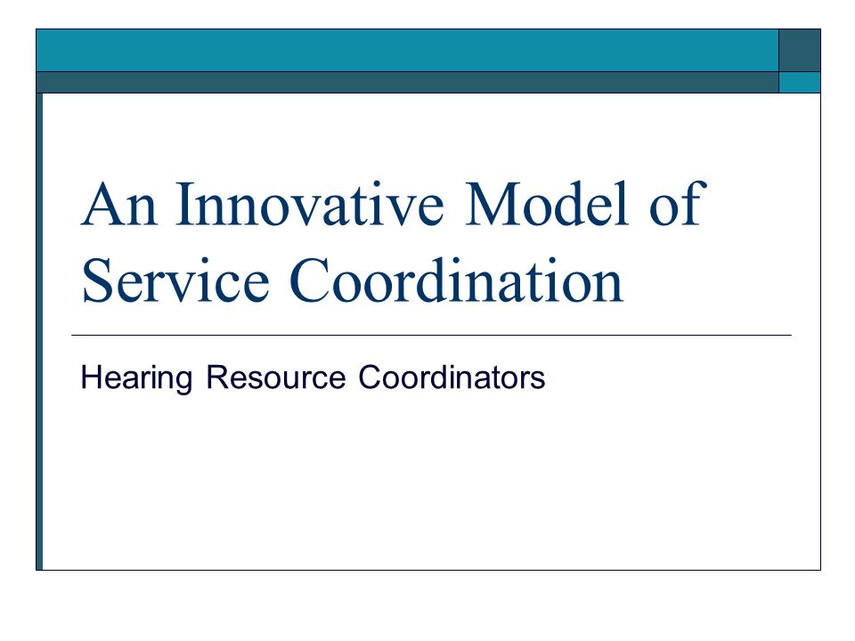 An Innovative Model of Service Coordination Hearing Resource Coordinators
