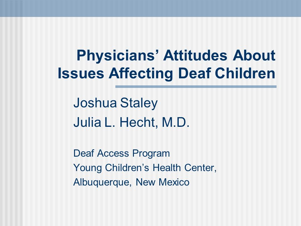 Physicians Attitudes About Issues Affecting Deaf Children Joshua Staley Julia L.