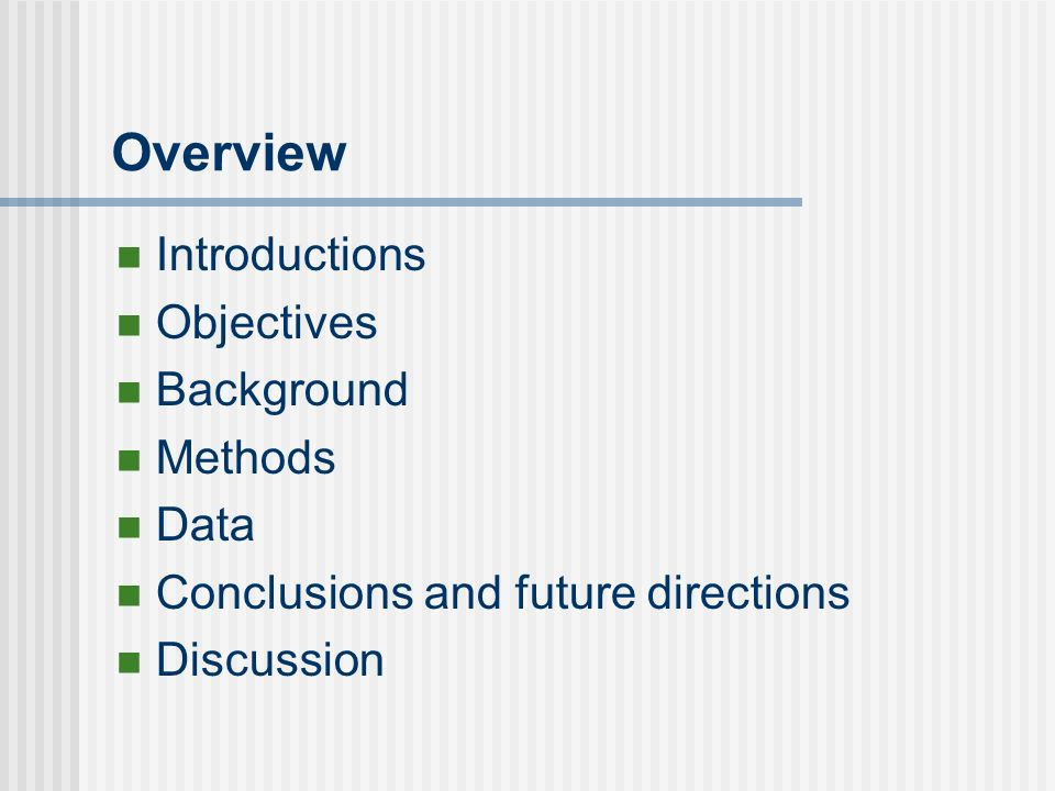 Overview Introductions Objectives Background Methods Data Conclusions and future directions Discussion