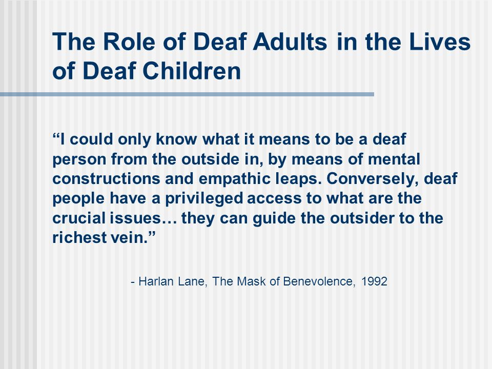 The Role of Deaf Adults in the Lives of Deaf Children I could only know what it means to be a deaf person from the outside in, by means of mental constructions and empathic leaps.