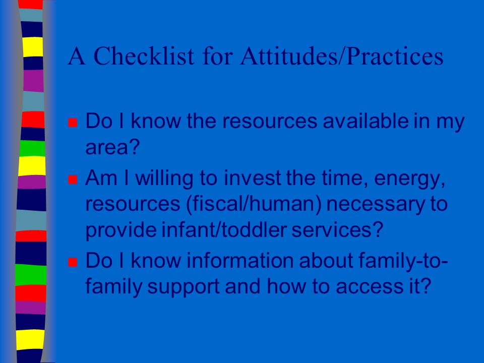 A Checklist for Attitudes/Practices n Do I know the resources available in my area.