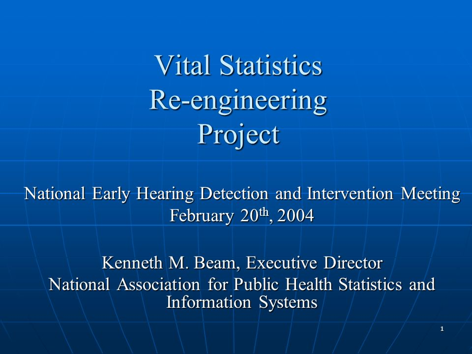 1 Vital Statistics Re-engineering Project National Early Hearing Detection and Intervention Meeting February 20 th, 2004 Kenneth M.