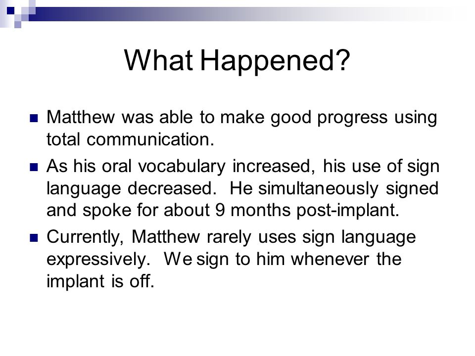 What Happened. Matthew was able to make good progress using total communication.