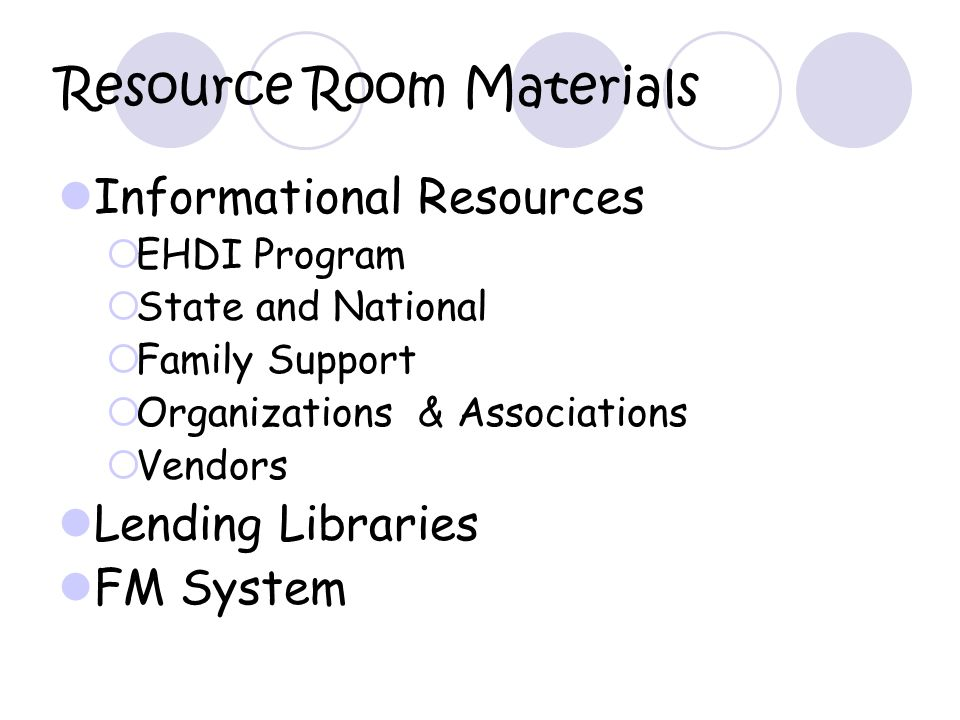 Resource Room Materials Informational Resources EHDI Program State and National Family Support Organizations & Associations Vendors Lending Libraries FM System