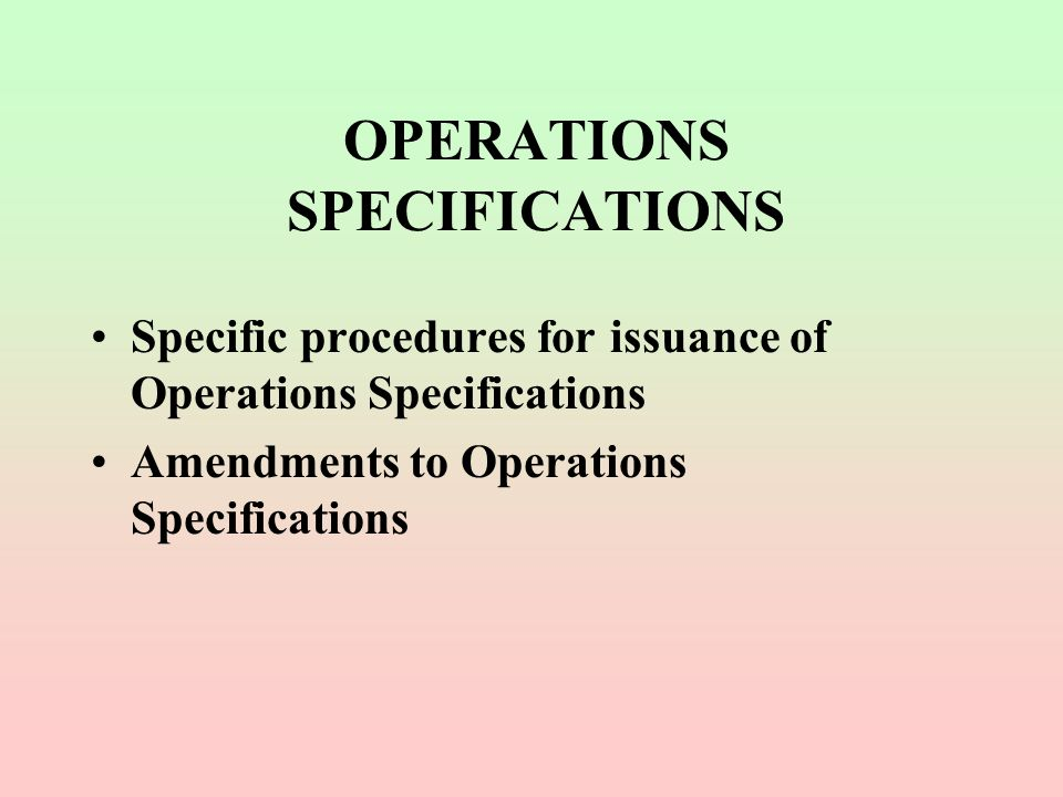 OPERATIONS SPECIFICATIONS Specific procedures for issuance of Operations Specifications Amendments to Operations Specifications