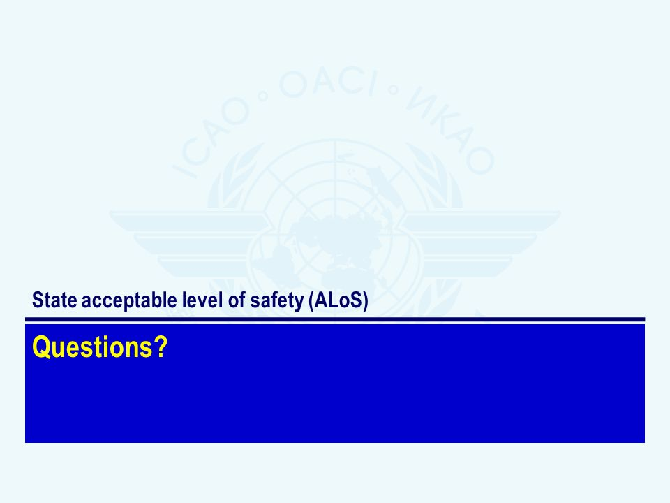 Questions State acceptable level of safety (ALoS)