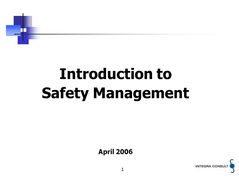 1 Introduction to Safety Management April 2006
