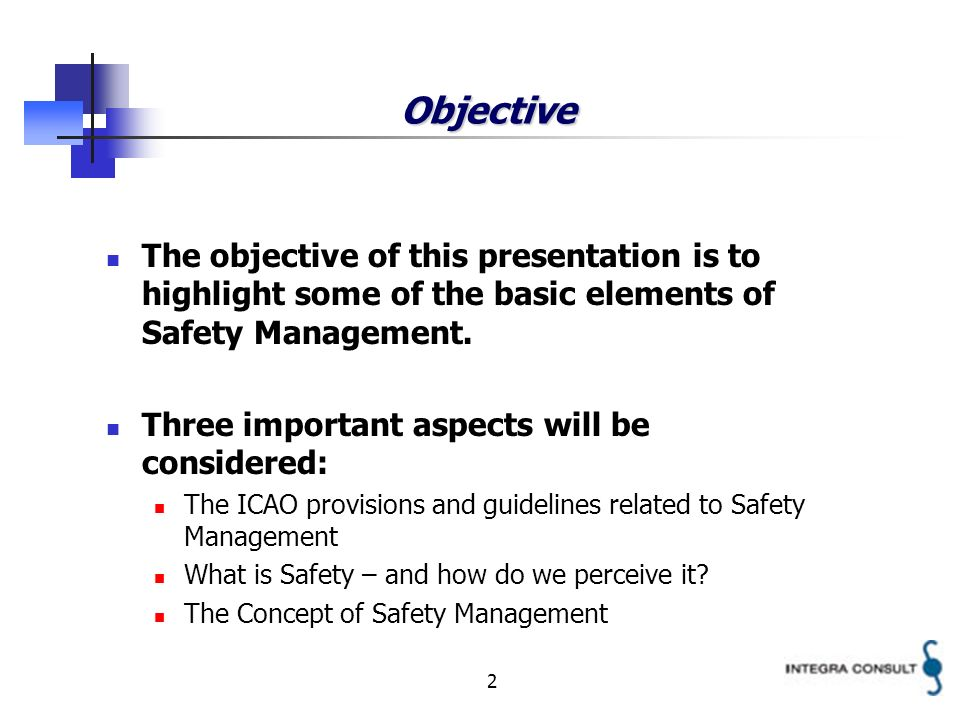 2 Objective The objective of this presentation is to highlight some of the basic elements of Safety Management.