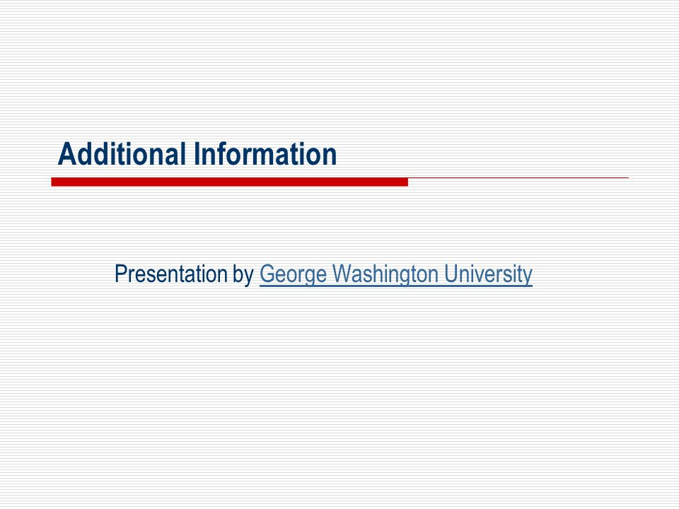 Additional Information Presentation by George Washington UniversityGeorge Washington University