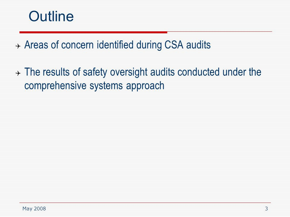 May 20083 Outline Areas of concern identified during CSA audits The results of safety oversight audits conducted under the comprehensive systems approach