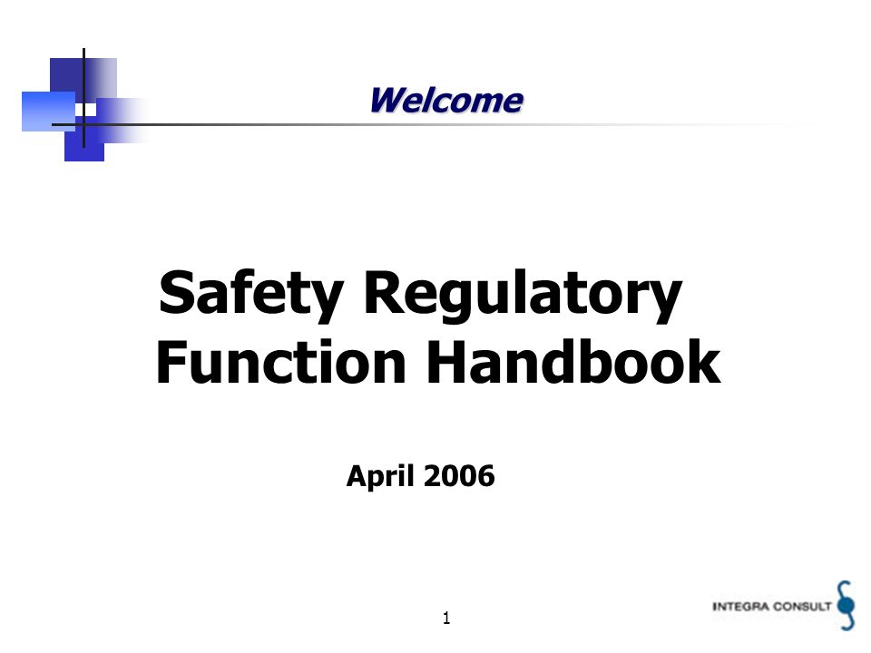 1 Welcome Safety Regulatory Function Handbook April 2006