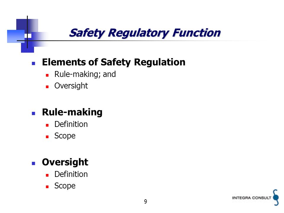 9 Safety Regulatory Function Elements of Safety Regulation Rule-making; and Oversight Rule-making Definition Scope Oversight Definition Scope