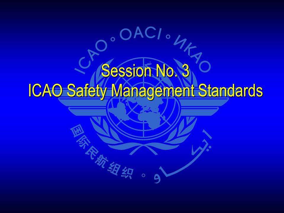 Session No. 3 ICAO Safety Management Standards