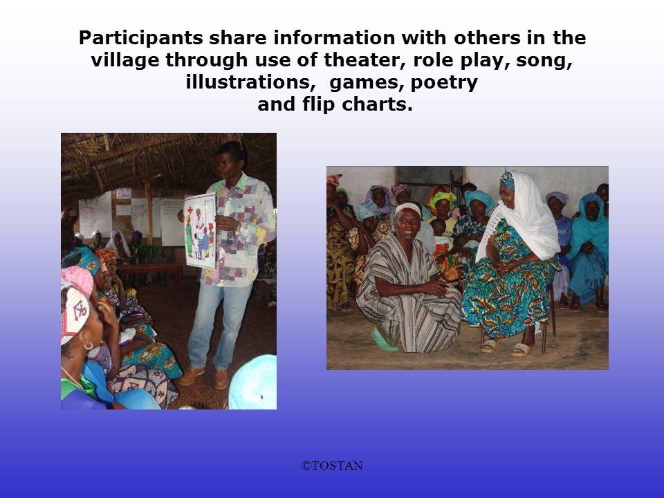 ©TOSTAN Participants share information with others in the village through use of theater, role play, song, illustrations, games, poetry and flip charts.