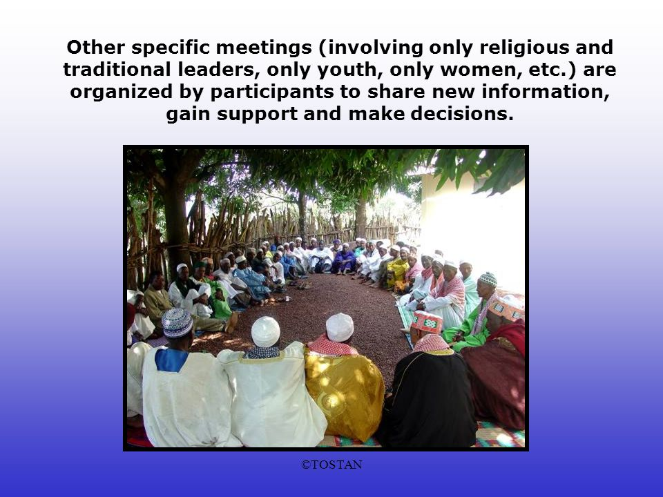 ©TOSTAN Other specific meetings (involving only religious and traditional leaders, only youth, only women, etc.) are organized by participants to share new information, gain support and make decisions.