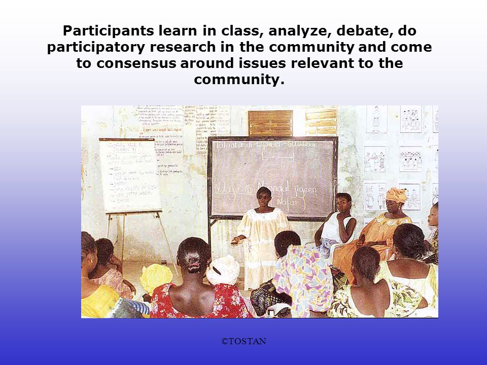 ©TOSTAN Participants learn in class, analyze, debate, do participatory research in the community and come to consensus around issues relevant to the community.
