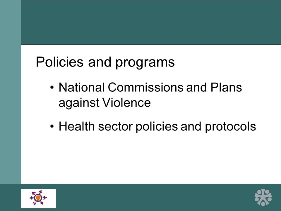 Policies and programs National Commissions and Plans against Violence Health sector policies and protocols