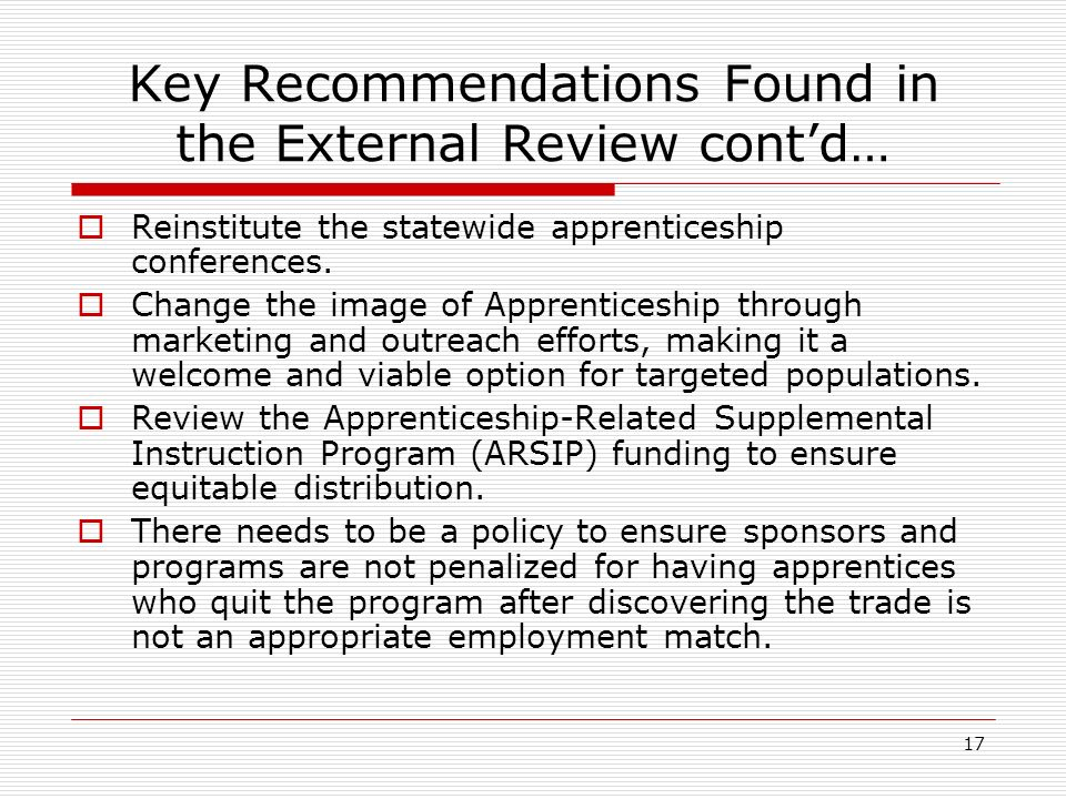 17 Key Recommendations Found in the External Review contd… Reinstitute the statewide apprenticeship conferences.