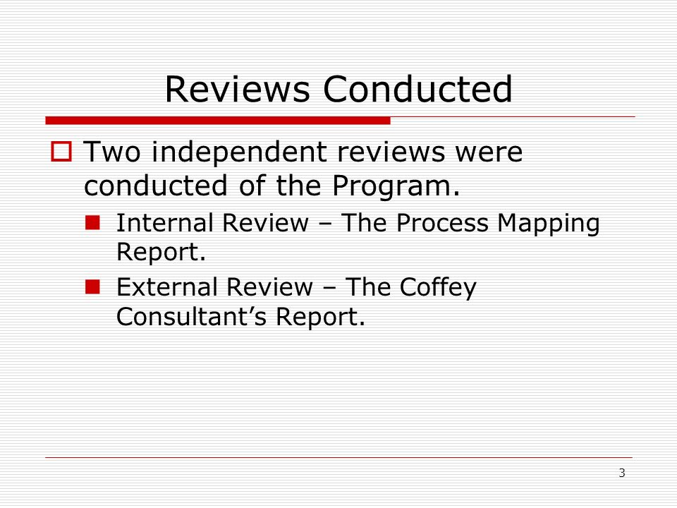 3 Reviews Conducted Two independent reviews were conducted of the Program.
