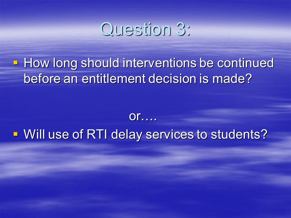 Question 3: How long should interventions be continued before an entitlement decision is made.