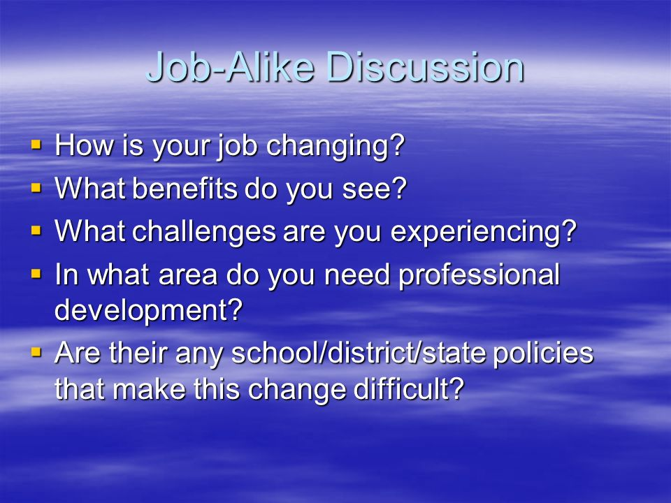 Job-Alike Discussion How is your job changing. How is your job changing.