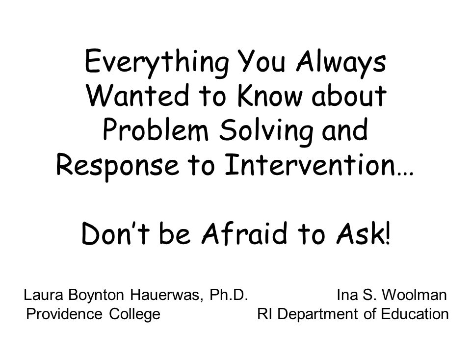 Everything You Always Wanted to Know about Problem Solving and Response to Intervention… Dont be Afraid to Ask.