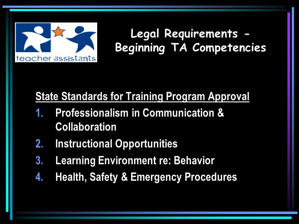 Non-Instructional Teacher Assistants Good Character High School Diploma or General Equivalency TA Training Program (If Hired After January 1, 1999) Proficiency in English & language other than English if serving as translator for ESL students Other Paraprofessionals as recognized by RIDE, e.g., therapy assistants Legal Requirements - Employment Qualifications